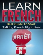 French: Learn French - Best Guide To Start Talking French Right Now (Street French Book 1) - Book Cover