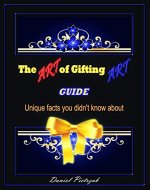 The Art of Gifting Art: Guide - unique facts you didn't know about - Book Cover