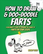 How to Draw & Doo-Doodle Farts: A Beginner's Guide to Drawing All Kinds of Farts in Four Steps (Fart Doodles Book 1) - Book Cover
