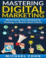 Mastering Digital Marketing: Maximizing Your Marketing Strategy to Reach Ideal…