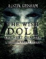 The Wish Doll: The Next Chapter: A Horror Short Story (The Chronicles of the Wish Doll Book 2) - Book Cover