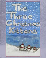 Three Christmas Kittens - A Cat's Tale - Book Cover