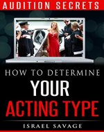 Audition Secrets: How to Determine Your Acting Type, Impress Casting Agents and Book More TV, Film and Theater Jobs (Acting, Acting for the Camera, Acting ... Film, Meisner, Auditioning, Acting Agent) - Book Cover