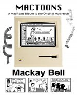 MacToons: A MacPaint Tribute to the Original Macintosh - Book Cover