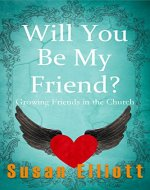 Will You Be My Friend?: Growing Friends In the Church (A Hearts on Fire Study) - Book Cover
