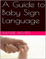 Baby Signing: A Guide to Baby Sign Language (baby signing basic,baby sign language basics, baby sign language books, baby sign language) - Book Cover