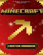 Minecraft: Minecraft Creations Handbook: The Minecraft Construction Handbook Specially Made for The Best Minecraft Players (mincraft secrets, minecraft handbook, minecraft construction, minecraft) - Book Cover