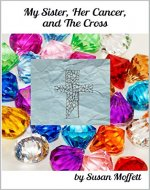 My Sister, Her Cancer, and The Cross - Book Cover