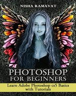 Photoshop For Beginners: Learn Adobe Photoshop cs5 Basics With Tutorials - Book Cover