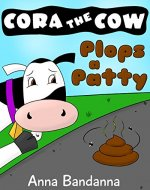 Cora the Cow Plops a Patty: A Potty Training Tale on Poop and Pooping in the Toilet (Cora the Cow Early Reader Bedtime Story Books Book 1) - Book Cover