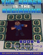 Minecraft: Diary - The Ender Is The Beginning (Book 6) - The Beginning Is The End (An Unofficial Minecraft Series) - Book Cover