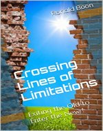 Crossing Lines of Limitations: Exiting the Old to Enter the New ! - Book Cover