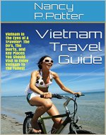 Vietnam Travel Guide: Vietnam in The Eyes of A Traveler: The Do's, The Don'ts, and Key Places You Should Visit to Enjoy Vietnam To The Fullest - Book Cover