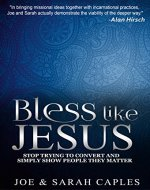 Bless Like Jesus: Stop Trying to Convert and Simply Show People They Matter - Book Cover
