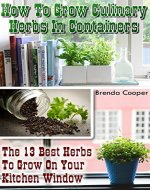 How To Grow Culinary Herbs In Containers: The 13 Best Herbs to Grow On Your Kitchen Window - Book Cover