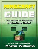 Minecraft: Complete Minecraft Guide: From Beginner to Experienced, Including Kids: An Unofficial Minecraft Book - Book Cover