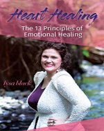 Heart Healing: 13 Principles of Emotional Self Healing (Shine Series Book 1) - Book Cover