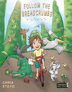 Follow The Breadcrumbs: An imaginative story for your energetic kids (The Wild Imagination of Willy Nilly Book 2) - Book Cover