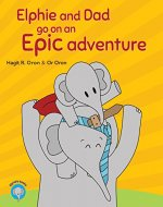 Elphie and Dad go on an Epic adventure (Elphie's books...
