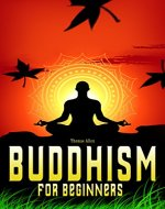 Buddhism: Buddhism For Beginners (Buddhism without belifef, Buddhism for dummies, Essence of Buddhism , Zen Buddhism) - Book Cover