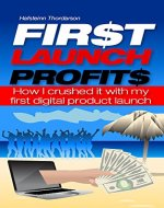 First Launch Profits: How I crushed it with my first digital product launch (product launch,digital product,digital product launch,make money online,work from home) - Book Cover