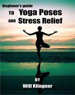 Beginner's Guide to Yoga Poses and Stress Relief - Book Cover