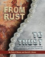 From Rust to Trust: Peter's Tips for Living a Principle-Centered and Other-Focused Life - Book Cover