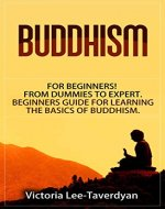 BUDDHISM: for Beginners! From Dummies to Expert. Beginners Guide for Learning the Basics of Buddhism (Zen, Meditation, Dalai Lama, Yoga, Buddha, Dharma, Happiness) - Book Cover