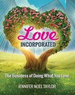 Love Incorporated: The Business of Doing What You Love - Book Cover