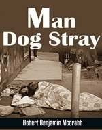 Man Dog Stray A personal memoir of extreme loss and redeeming hope.: memoirs 2016 - Book Cover