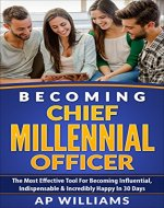 Becoming Chief Millennial Officer: The Most Effective Tool For Becoming Influential, Indispensable & Incredibly Happy in 30 Days (Personal Branding, Personal ... Rebranding, Marketing, Brand Strategy) - Book Cover
