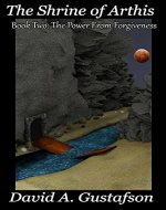 The Shrine of Arthis: Book Two: The Power from Forgiveness - Book Cover