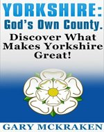Yorkshire: God's Own County.: Discover What Makes Yorkshire Great! - Book Cover