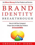 Brand Identity Breakthrough: How to Craft Your Company's Unique Story to Make Your Products Irresistible - Book Cover