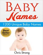 Baby Names : 1200 Unique and Unusual Baby Names (FREE BONUS): Baby Names : Baby names 2016 (Baby names, baby names book, baby names 2016, baby names and meanings, baby names book free,) - Book Cover