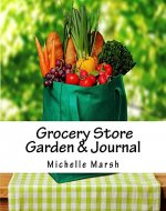 Grocery Store Garden & Journal: How to Create an Indoor Garden From Food You Buy at the Grocery Store - Book Cover