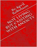 Not Living But Existing with Anxiety (Based on a True Story) - Book Cover
