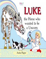 Luke the horse who wanted to be a unicorn (Be the magic you are Book 1) - Book Cover