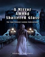 A Mirror Among Shattered Glass (The Supernatural London Underground Book 1) - Book Cover