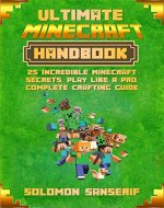 Minecraft: Minecraft Secrets Handbook, Complete Crafting Guide, Master Survival Mode, Game Tips, Secrets, Hints (Combat, Mobs, Minecraft Pocket Edition, PC, PS3, Xbox 360, Play Like A Pro) - Book Cover