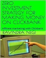 ZERO INVESTMENT STRATEGY FOR MAKING MONEY ON CLICKBANK: Affiliate marketing…