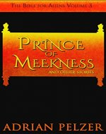 Prince of Meekness (The Bible for Aliens Book 3) - Book Cover