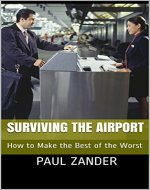 Surviving the Airport: How to Make the Best of the Worst - Book Cover