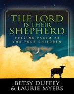 The Lord is Their Shepherd: Praying Psalm 23 for Your Children - Book Cover