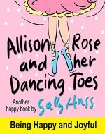 Children's Books: ALLISON ROSE AND HER DANCING TOES (Adorable, Rhyming Bedtime Story/Picture Book for Beginner Readers About Dancing and Having Fun, 43 Illustrations, Ages 2-8) - Book Cover