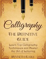 Calligraphy: The Definitive Guide   Learn Top Calligraphy Techniques and Master the Art of Lettering - Book Cover
