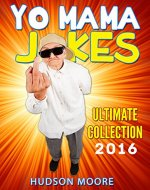 Jokes : Best Yo Mama Jokes Ultimate Collection (Jokes, Joke Books, Funny Books, Yo Momma Jokes, Yo Mama jokes free) - Book Cover
