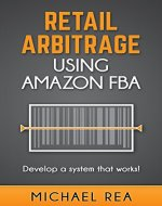 Retail Arbitrage using Amazon FBA: Develop a system that works! - Book Cover