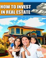 Investing in Real Estate: All You Need to Know About Investing In Real Estate - Book Cover