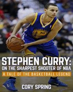 Stephen Curry: On The Sharpest Shooter Of NBA: A Tale Of The Basketball Legend (Basketball Biography Books, Inspirational Story, Stephen Curry Unauthorized Biography, NBA Books Book 1) - Book Cover